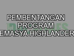 PEMBENTANGAN PROGRAM TEMASYA HIGHLANDERS