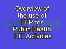 Overview of the use of FFP for Public Health HIT Activities