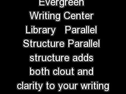 Created by the Evergreen Writing Center Library   Parallel Structure Parallel structure adds both clout and clarity to your writing