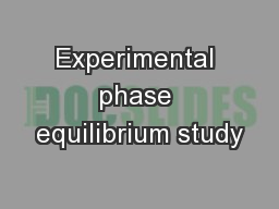 Experimental phase equilibrium study PowerPoint PPT Presentation