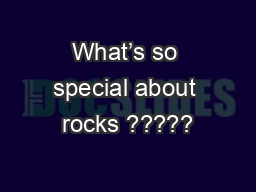 What's so special about rocks ?????