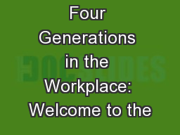 Engaging Four Generations in the Workplace: Welcome to the