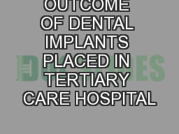 OUTCOME OF DENTAL IMPLANTS PLACED IN TERTIARY CARE HOSPITAL