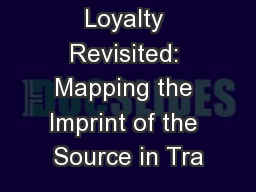 Loyalty Revisited: Mapping the Imprint of the Source in Tra