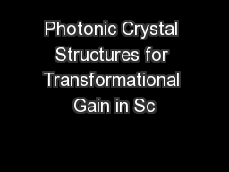 Photonic Crystal Structures for Transformational Gain in Sc PowerPoint PPT Presentation