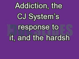 Addiction, the CJ System�s response to it, and the hardsh