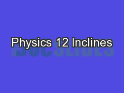 Physics 12 Inclines PowerPoint PPT Presentation