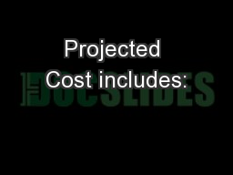 Projected Cost includes: