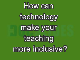 How can technology make your teaching more inclusive?