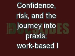 Confidence, risk, and the journey into praxis: work-based l