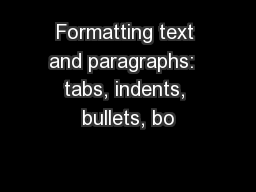 Formatting text and paragraphs:  tabs, indents, bullets, bo PowerPoint PPT Presentation