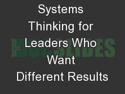 Systems Thinking for Leaders Who Want Different Results PowerPoint PPT Presentation