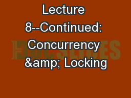 Lecture 8--Continued: Concurrency & Locking