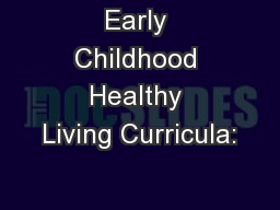 Early Childhood Healthy Living Curricula: PowerPoint PPT Presentation
