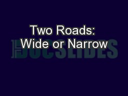 Two Roads: Wide or Narrow