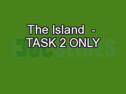 The Island  - TASK 2 ONLY