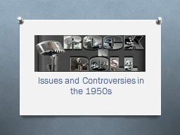 Issues and Controversies in the 1950s PowerPoint PPT Presentation