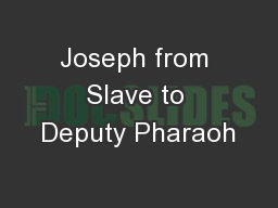 Joseph from Slave to Deputy Pharaoh PowerPoint PPT Presentation