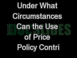 Under What Circumstances Can the Use of Price Policy Contri