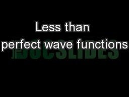 Less than perfect wave functions PowerPoint PPT Presentation