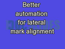 Better automation for lateral mark alignment PowerPoint PPT Presentation