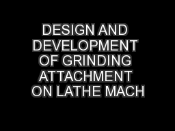 DESIGN AND DEVELOPMENT OF GRINDING ATTACHMENT ON LATHE MACH