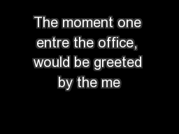 The moment one entre the office, would be greeted by the me