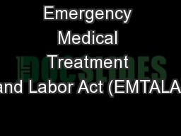Emergency Medical Treatment and Labor Act (EMTALA) PowerPoint PPT Presentation