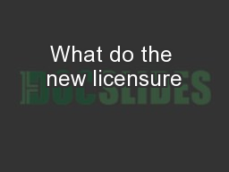 What do the new licensure
