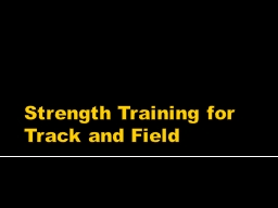 Strength Training for Track and Field PowerPoint PPT Presentation