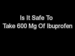 Is It Safe To Take 600 Mg Of Ibuprofen