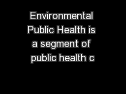 Environmental Public Health is a segment of public health c PowerPoint PPT Presentation