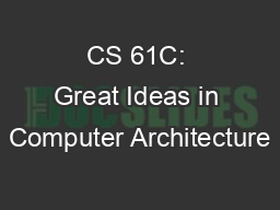 CS 61C: Great Ideas in Computer Architecture