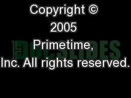 Copyright © 2005 Primetime, Inc. All rights reserved.