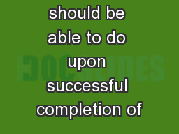 What you should be able to do upon successful completion of