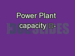 Power Plant capacity 	-