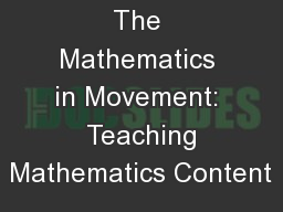 The Mathematics in Movement:  Teaching Mathematics Content PowerPoint PPT Presentation