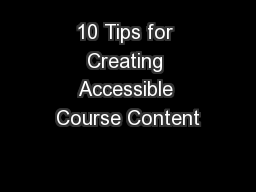 10 Tips for Creating Accessible Course Content PowerPoint PPT Presentation