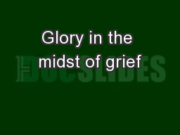 Glory in the midst of grief