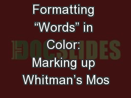 Formatting �Words� in Color: Marking up Whitman�s Mos