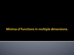 Minima of functions in multiple dimensions.