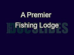 A Premier Fishing Lodge PDF document - DocSlides
