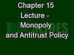 Chapter 15 Lecture -  Monopoly and Antitrust Policy