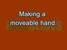 Making a moveable hand.
