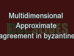 Multidimensional Approximate agreement in byzantine PowerPoint PPT Presentation