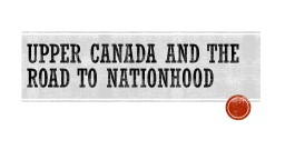Upper Canada and the Road to Nationhood PowerPoint PPT Presentation