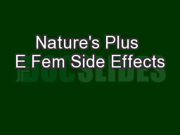 Nature's Plus E Fem Side Effects PowerPoint PPT Presentation
