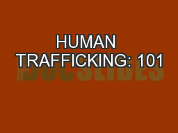 HUMAN TRAFFICKING: 101 PowerPoint PPT Presentation