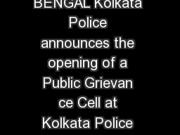 KOLKATA POLICE GOVERNMENT OF WEST BENGAL Kolkata Police announces the opening of a Public Grievan ce Cell at Kolkata Police Head Quarters at  Lalbazar Street Kolkata