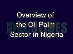Overview of the Oil Palm Sector in Nigeria